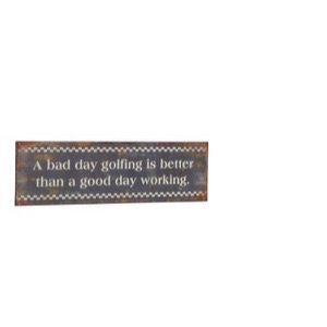 Metal skilt 31x10cm A Bad Day Golfing Is Better Than A Good Day Working - Se flere Metal skilte