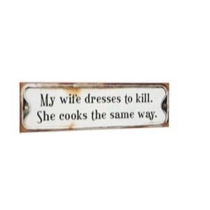 Metal skilt 51x15cm My Wife Dresses To Kill - She Cooks The Same Way - Se flere Metal skilte