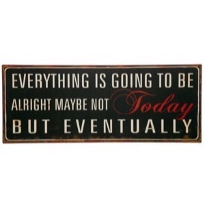 Metal skilt 76x31cm Everything Is Going To Be Allright Maybe Not Today But Eventually - Se flere Metal skilte