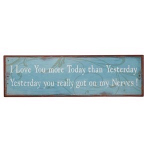 Metal skilt 51x15cm I Love You More Today Than Yesterday - Yesterday You Really Got On My Nerves! - Se flere Metal skilte