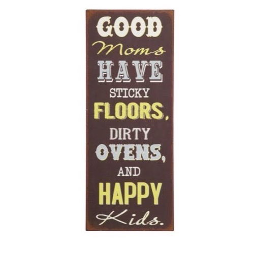 Good Moms Have Sticky Floors Quote: Metal Skilt 31x76cm Good Moms Have Sticky Floors, Dirty