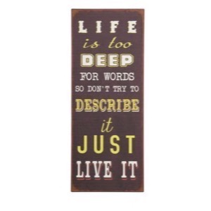 Metal skilt 31x76cm Life Is To Deep For Words So Don't Try To Describe It Just Live It