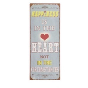 Metal skilt 31x76cm Happiness Is In The Heart - Not In The Circumstances