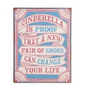 Metal skilt 31x39cm Cinderella Is Proof That A New Pair of Shoes Can Change Your Life