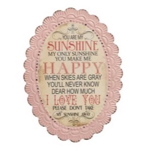 Metal skilt 34x46cm You Are My Sunshine...