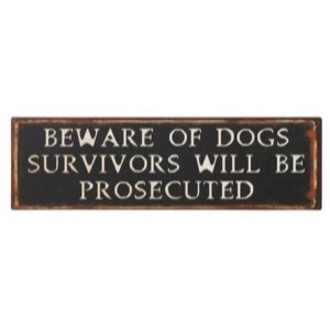 Metal skilt 51x15cm Beware Of Dogs - Survivors Will Be Prosecuted - Se flere Metal skilte