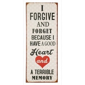 Metal skilt 31x76cm I Forgive And Forget Because I Have A Good Heart - Se Metal skilte