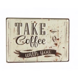 Metal skilt 30x20cm med teksten Take Coffee With You
