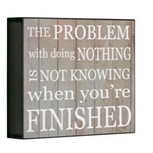 Antik look Træ skilt The Problem With Doing Nothing Is Not Knowing When You´re Finished