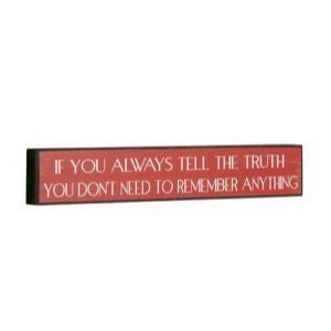Træ skilt 30x5cm med teksten: If You Always Tell The Truth - You Don´t Need To Remember Anything