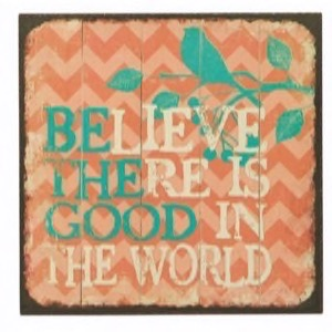 Magnet 7x7cm Believe There Is Good In This World