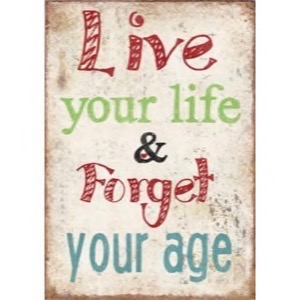 Magnet 5x7cm Live Your Life & Forget Your Age