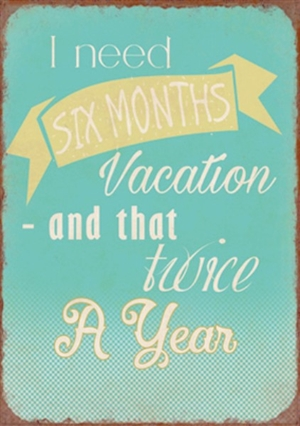 Magnet 5x7cm I Need Six Months Vacation And That Twice A Year - Se flere Magneter og Spejle