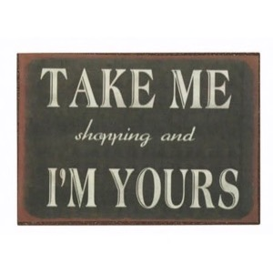 Magnet 7x5cm Take Me Shopping And I´m Yours